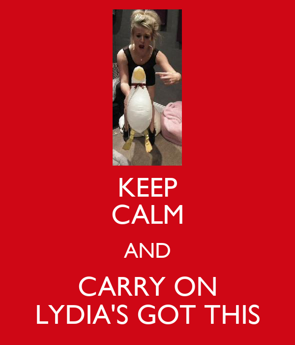 KEEP CALM AND CARRY ON LYDIA'S GOT THIS