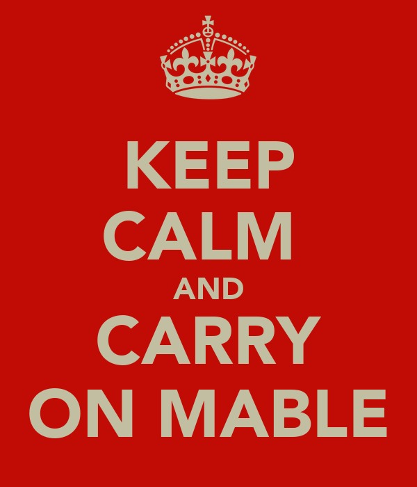 KEEP CALM  AND CARRY ON MABLE