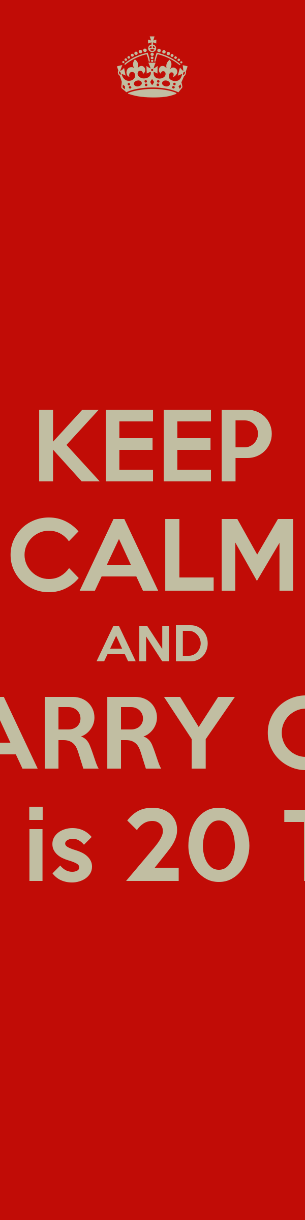 KEEP CALM AND CARRY ON Maddie is 20 TODAY