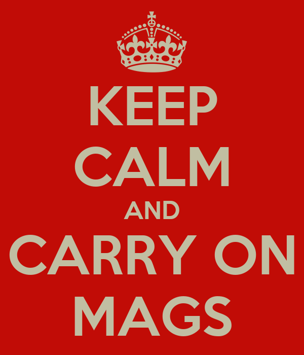 KEEP CALM AND CARRY ON MAGS