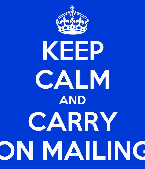 KEEP CALM AND CARRY ON MAILING
