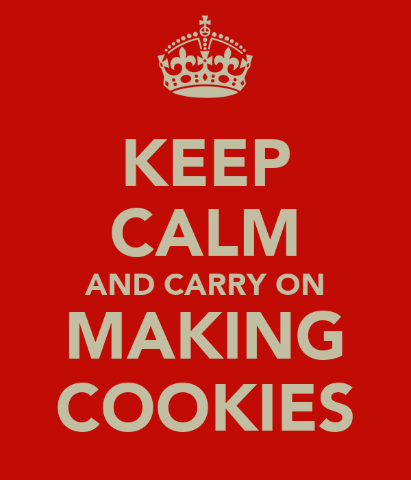 KEEP CALM AND CARRY ON MAKING COOKIES