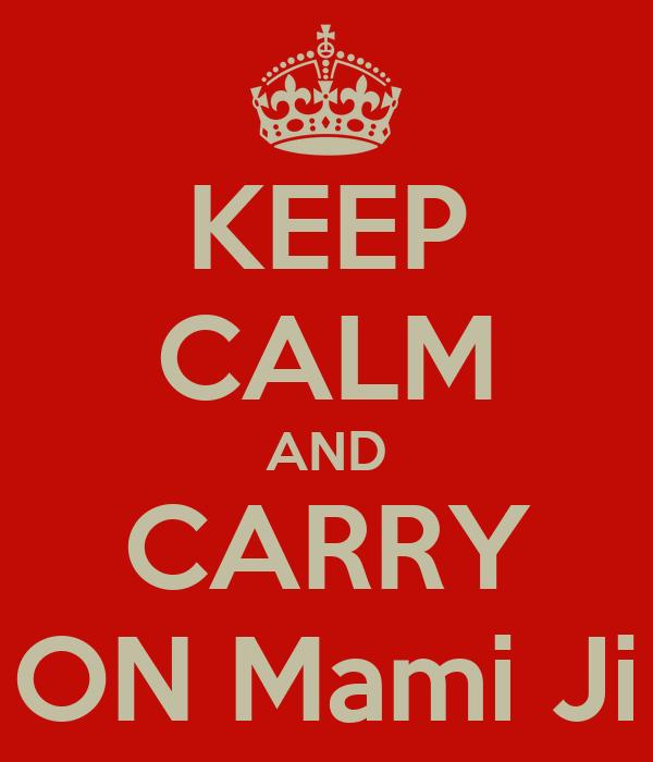 KEEP CALM AND CARRY ON Mami Ji