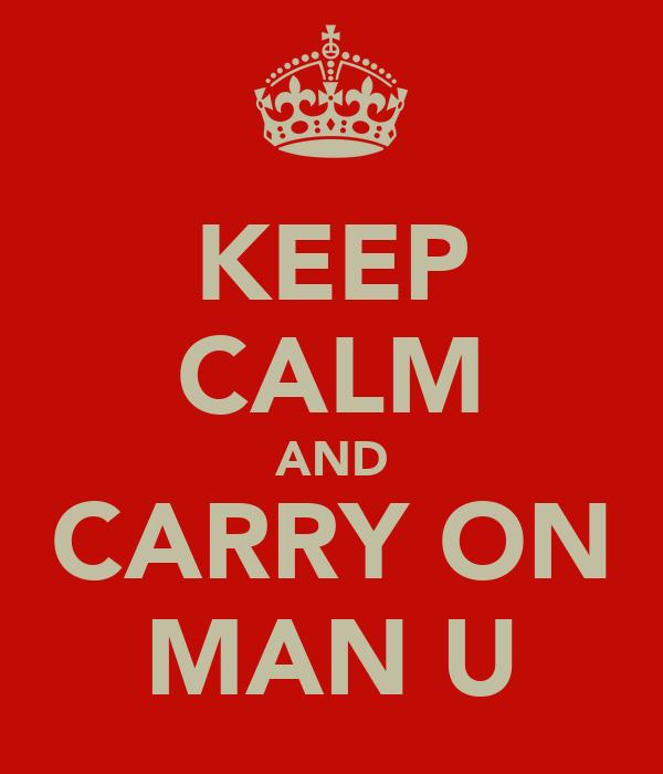 KEEP CALM AND CARRY ON MAN U