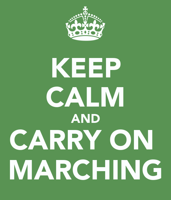 KEEP CALM AND CARRY ON  MARCHING