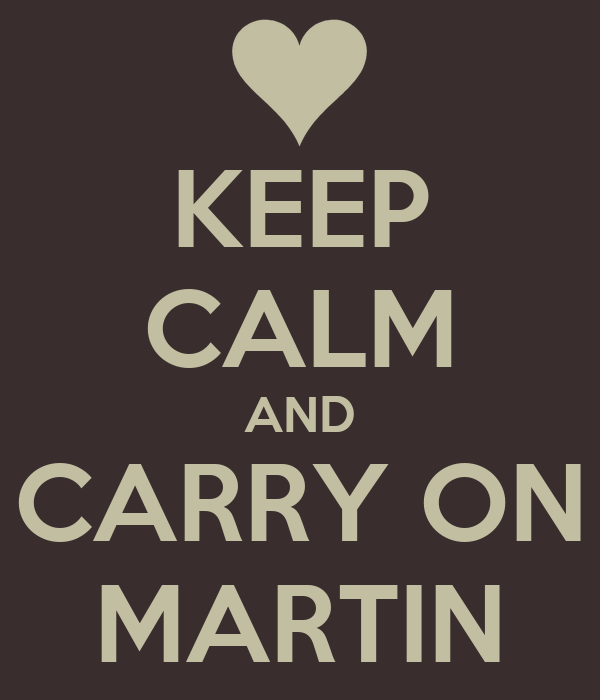 KEEP CALM AND CARRY ON  MARTIN
