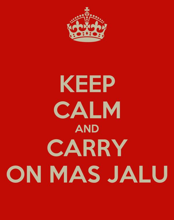 KEEP CALM AND CARRY ON MAS JALU