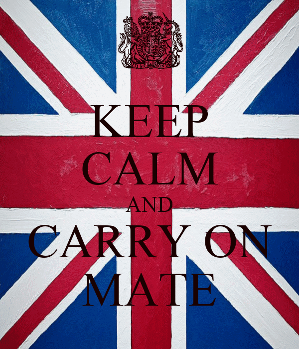 KEEP CALM AND CARRY ON MATE