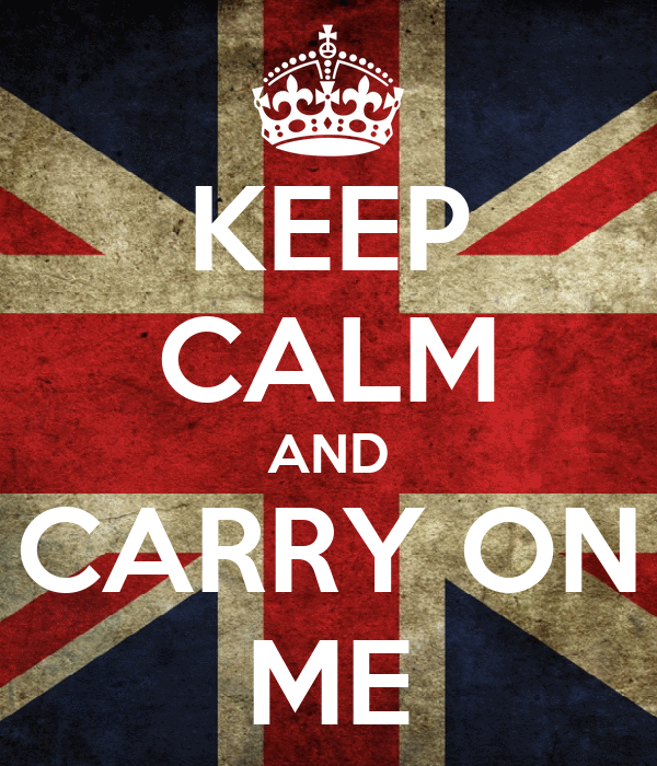KEEP CALM AND CARRY ON ME
