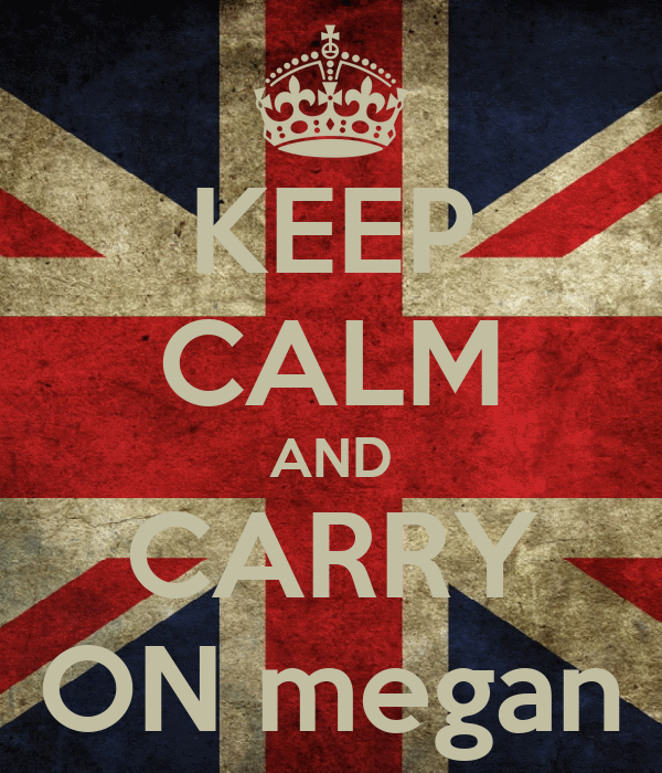 KEEP CALM AND CARRY ON megan