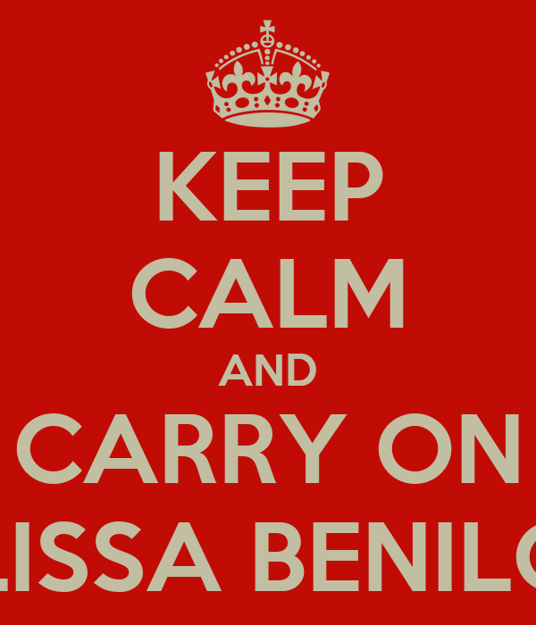 KEEP CALM AND CARRY ON MELISSA BENILOUS