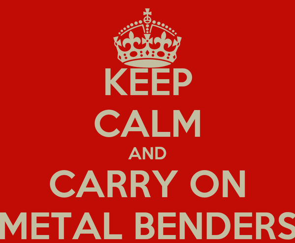 KEEP CALM AND CARRY ON METAL BENDERS