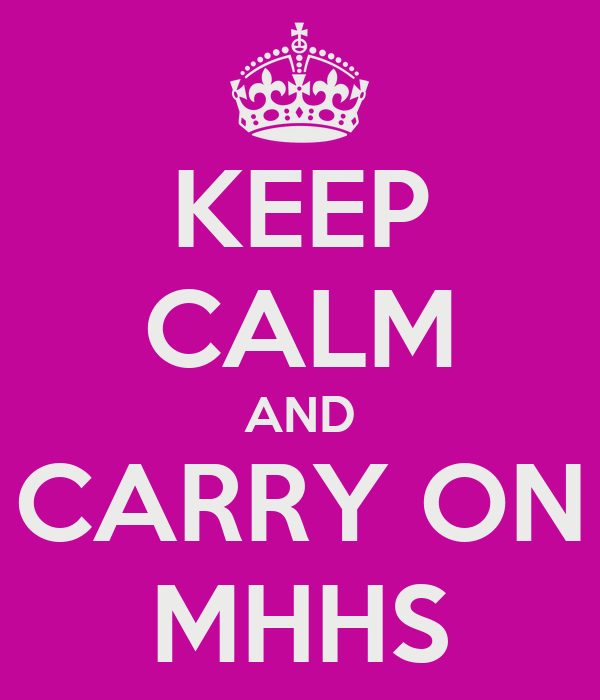 KEEP CALM AND CARRY ON MHHS