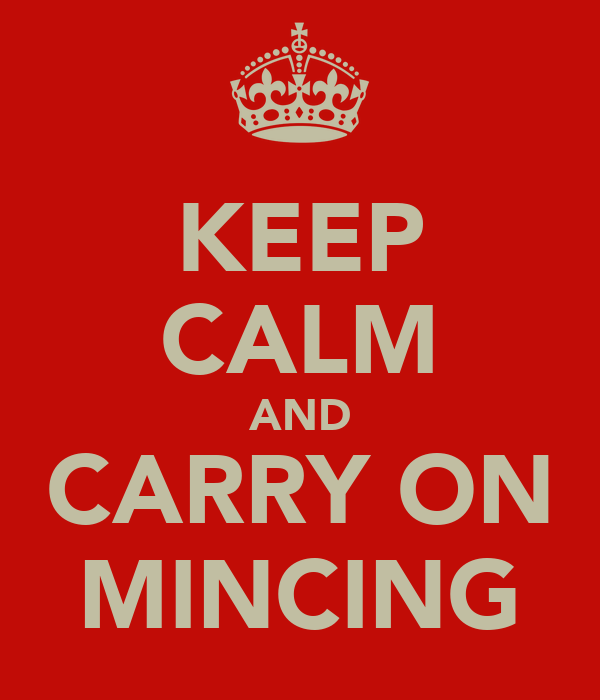 KEEP CALM AND CARRY ON MINCING
