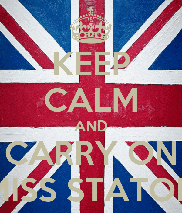 KEEP CALM AND CARRY ON MISS STATON
