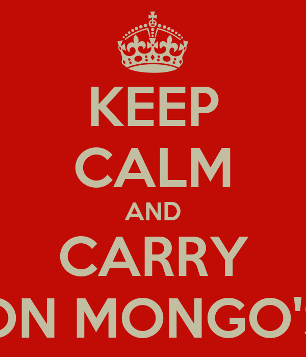 KEEP CALM AND CARRY ON MONGO'S