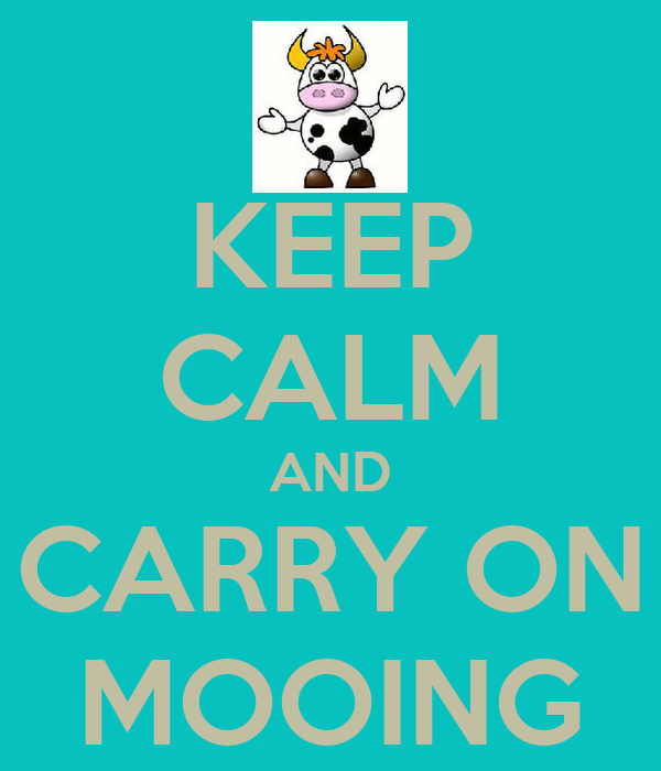 KEEP CALM AND CARRY ON MOOING