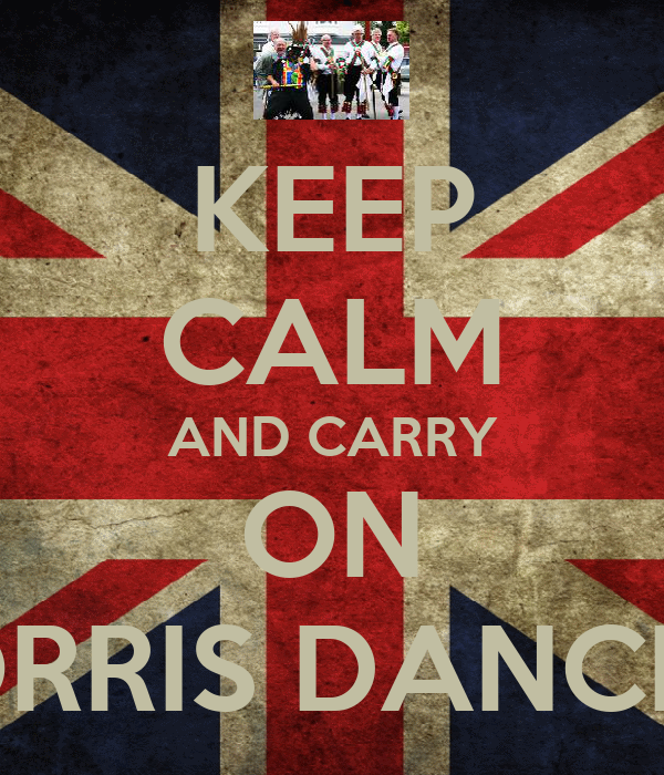 KEEP CALM AND CARRY ON MORRIS DANCING