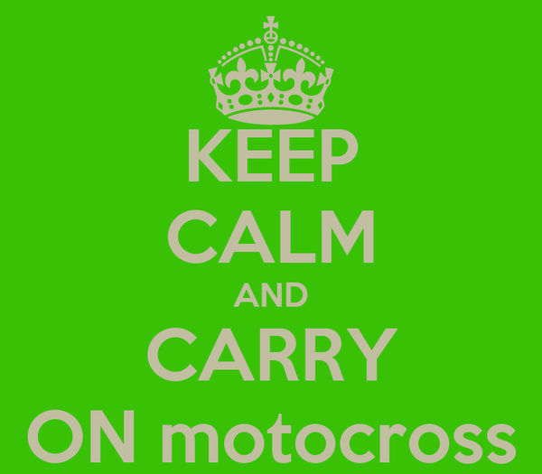 KEEP CALM AND CARRY ON motocross