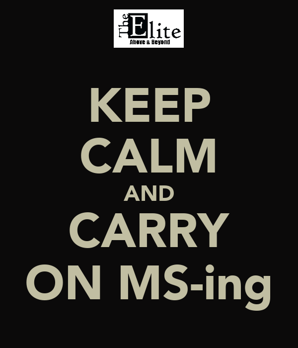 KEEP CALM AND CARRY ON MS-ing