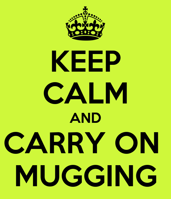 KEEP CALM AND CARRY ON  MUGGING
