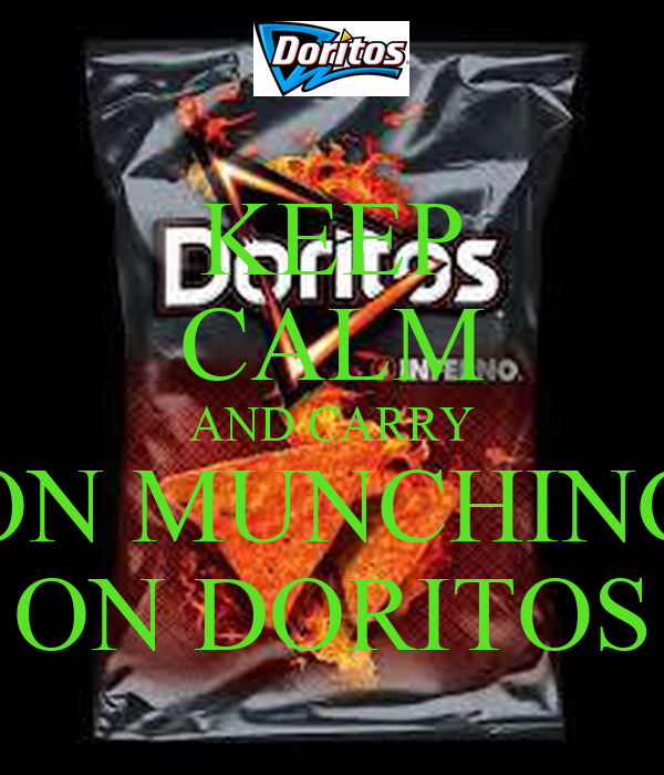 KEEP CALM AND CARRY ON MUNCHING ON DORITOS