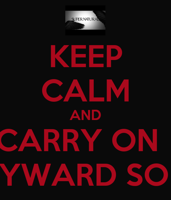 KEEP CALM AND CARRY ON   MYWARD SON!