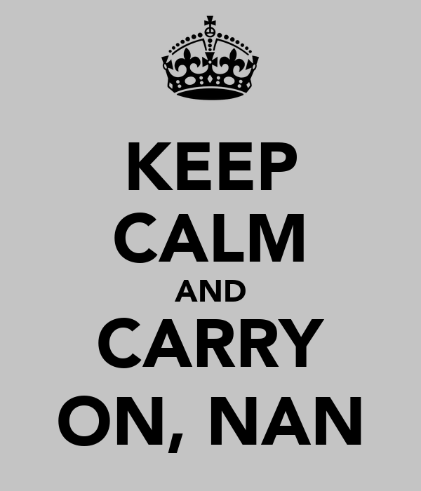 KEEP CALM AND CARRY ON, NAN