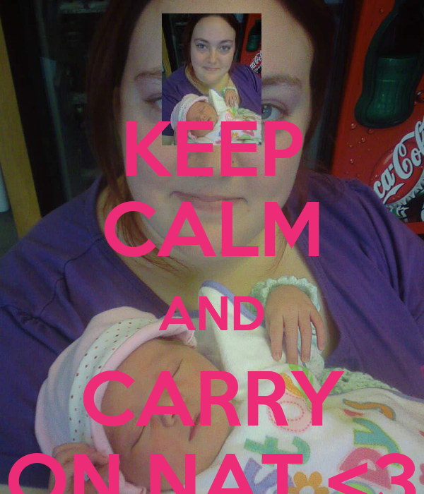 KEEP CALM AND CARRY ON NAT <3
