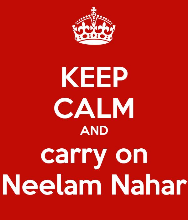 KEEP CALM AND carry on Neelam Nahar