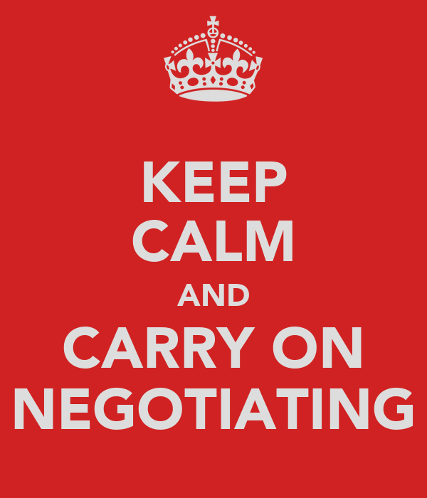 KEEP CALM AND CARRY ON NEGOTIATING
