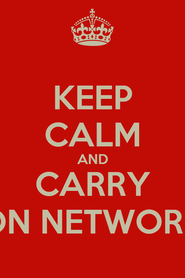 KEEP CALM AND CARRY ON NETWORK