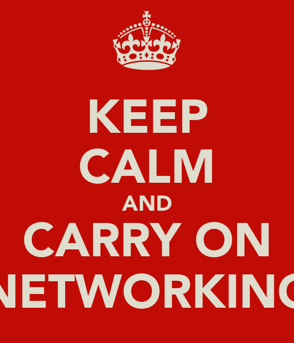 KEEP CALM AND CARRY ON NETWORKING