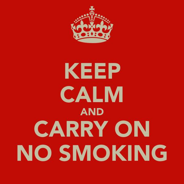 KEEP CALM AND CARRY ON NO SMOKING