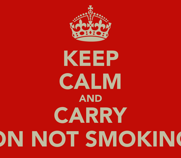 KEEP CALM AND CARRY ON NOT SMOKING