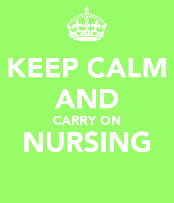 KEEP CALM AND CARRY ON NURSING