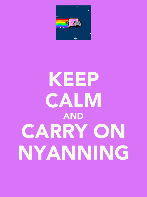 KEEP CALM AND CARRY ON NYANNING
