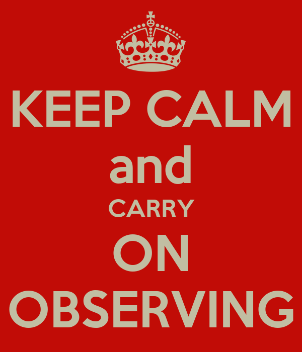 KEEP CALM and CARRY ON OBSERVING