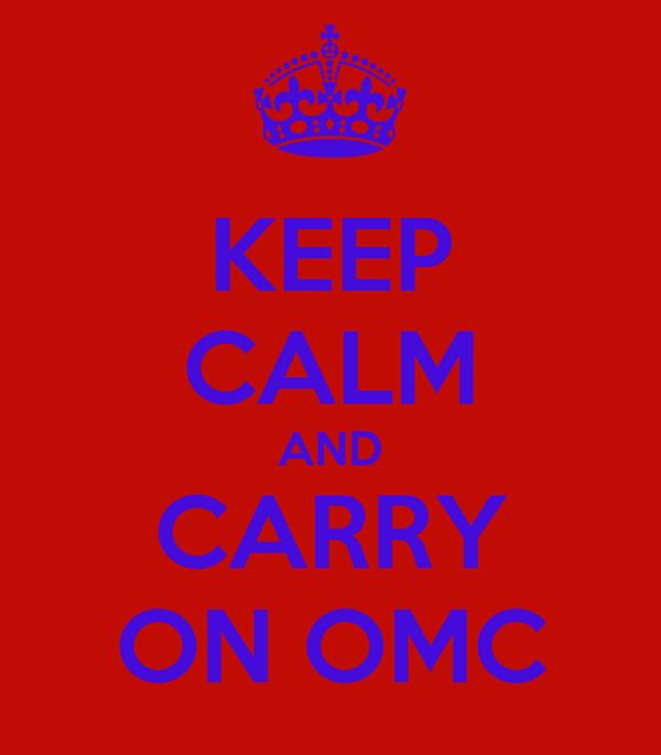 KEEP CALM AND CARRY ON OMC
