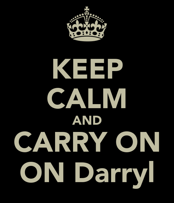 KEEP CALM AND CARRY ON ON Darryl