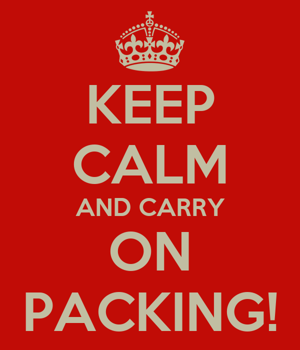 KEEP CALM AND CARRY ON PACKING!