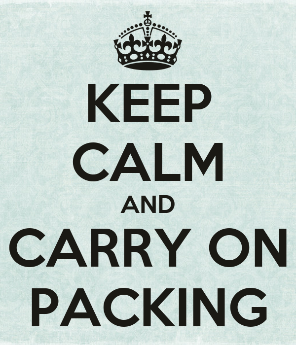 KEEP CALM AND CARRY ON PACKING