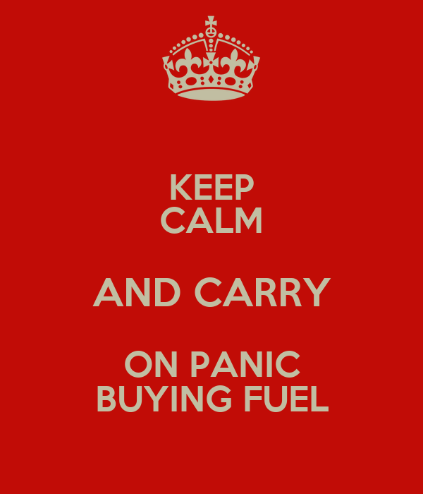 KEEP CALM AND CARRY ON PANIC BUYING FUEL
