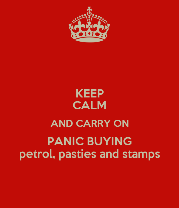KEEP CALM AND CARRY ON PANIC BUYING petrol, pasties and stamps
