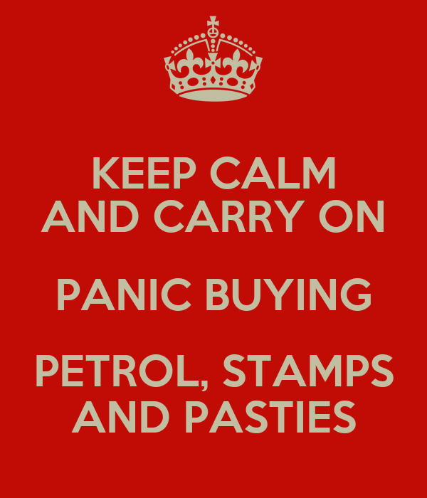 KEEP CALM AND CARRY ON PANIC BUYING PETROL, STAMPS AND PASTIES