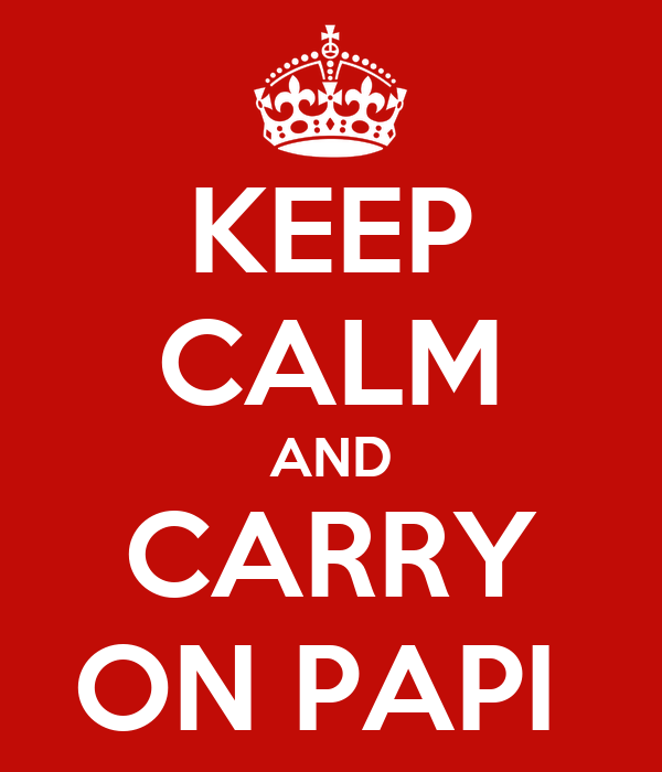 KEEP CALM AND CARRY ON PAPI