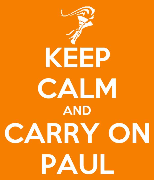 KEEP CALM AND CARRY ON PAUL
