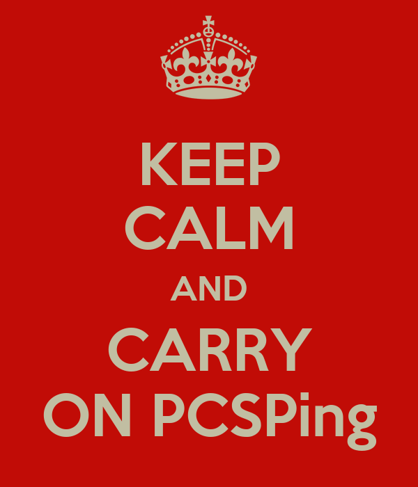 KEEP CALM AND CARRY ON PCSPing