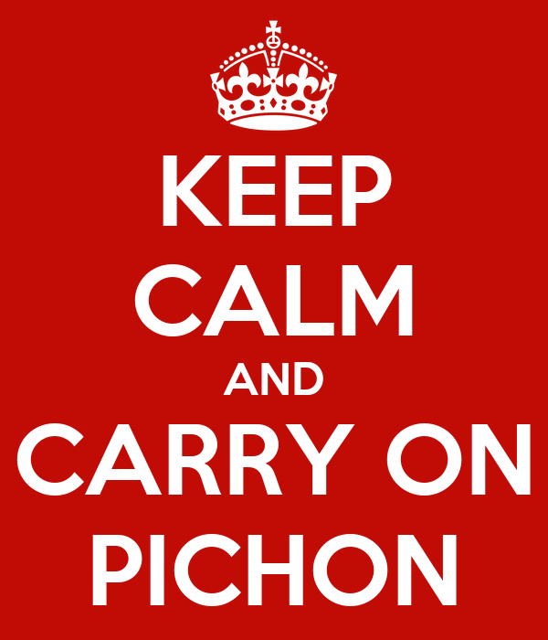 KEEP CALM AND CARRY ON PICHON