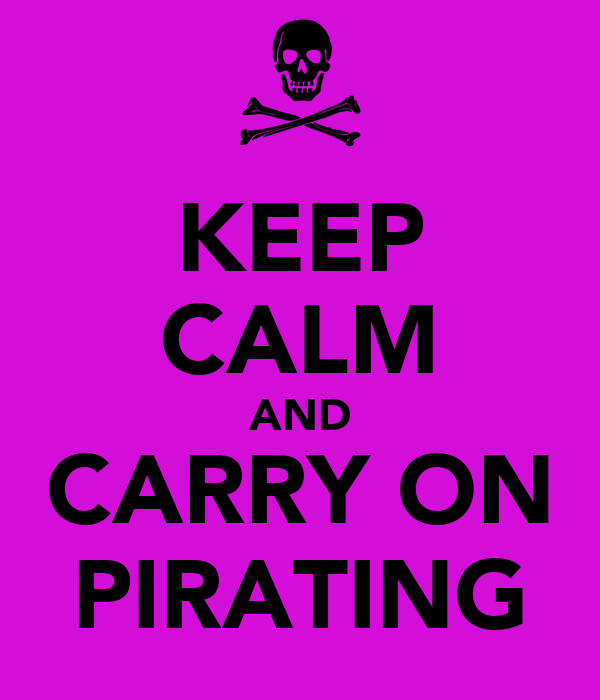 KEEP CALM AND CARRY ON PIRATING